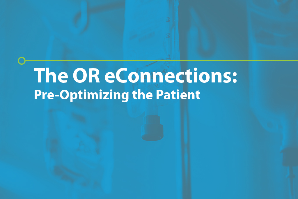 The OR eConnections (Pre-Optimizing the Patient)