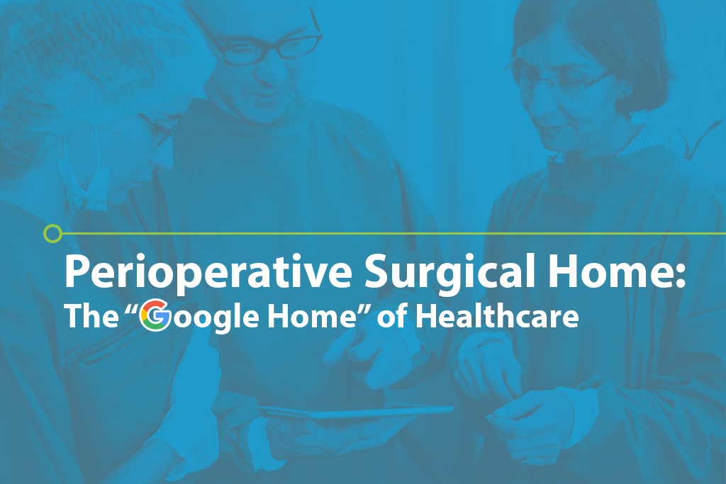 "Perioperative Surgical Home, the ""Google Home"" of Healthcare"