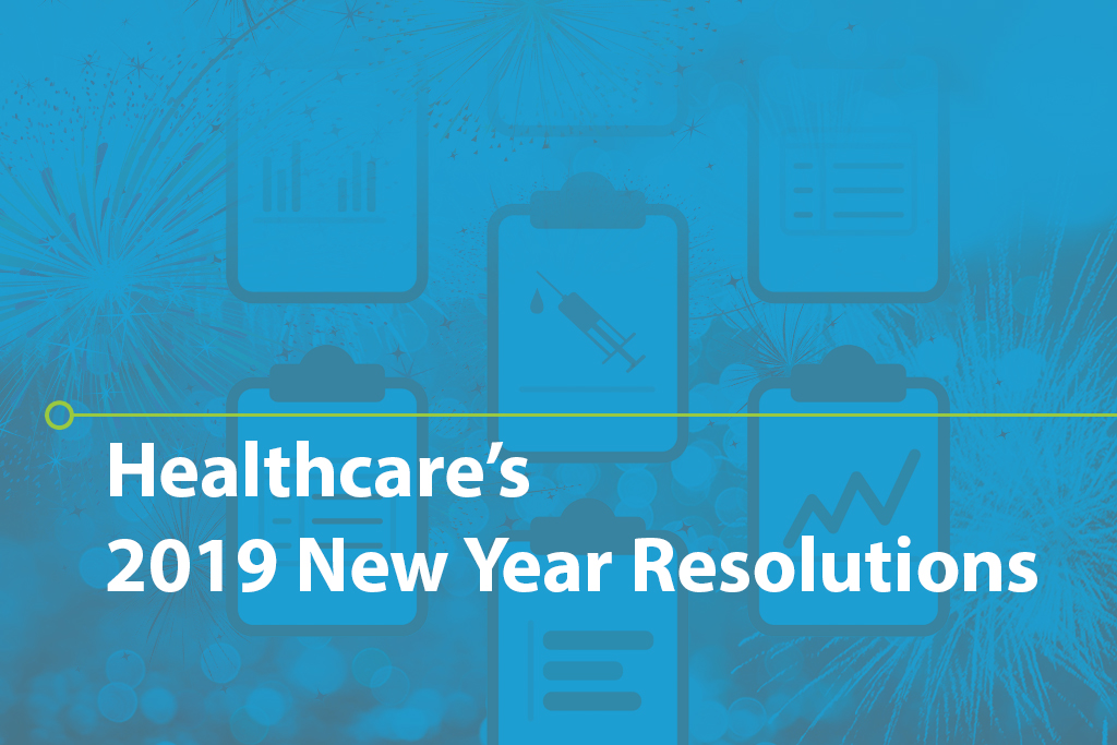 Healthcare's 2019 New Year Resolutions