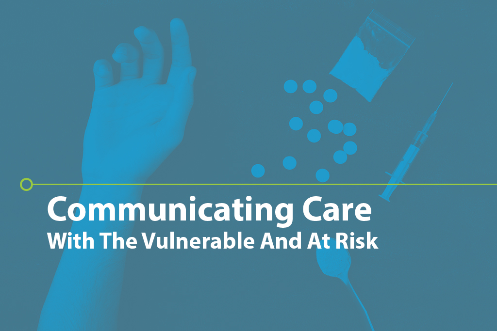 Communicating Care with the Vulnerable and At Risk