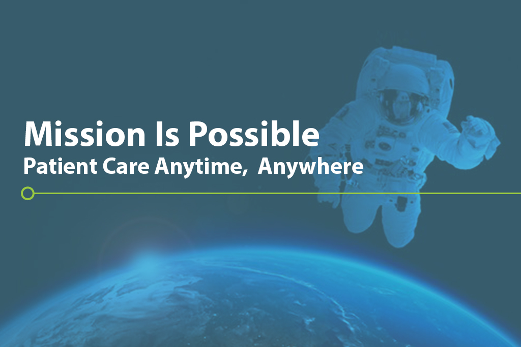 Mission is Possible: Patient Care Anytime, Anywhere