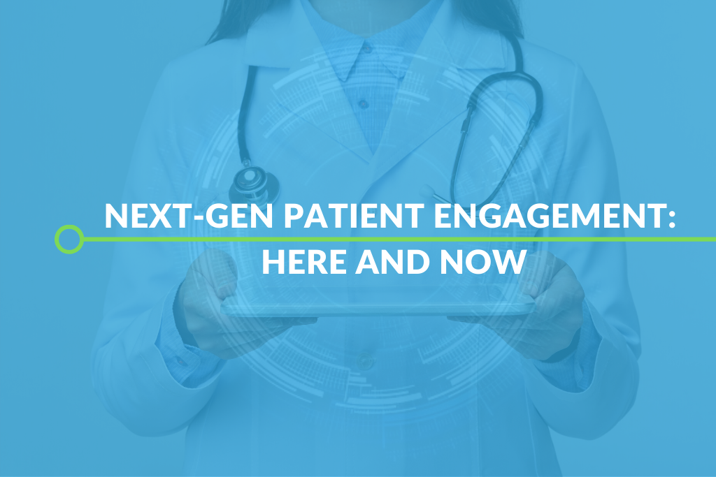 Next-Gen Patient Engagement: Here and Now