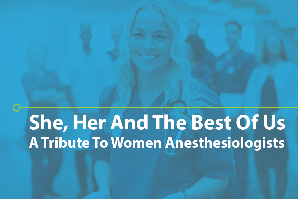 She, Her and the Best of Us: A Tribute to Women Anesthesiologists