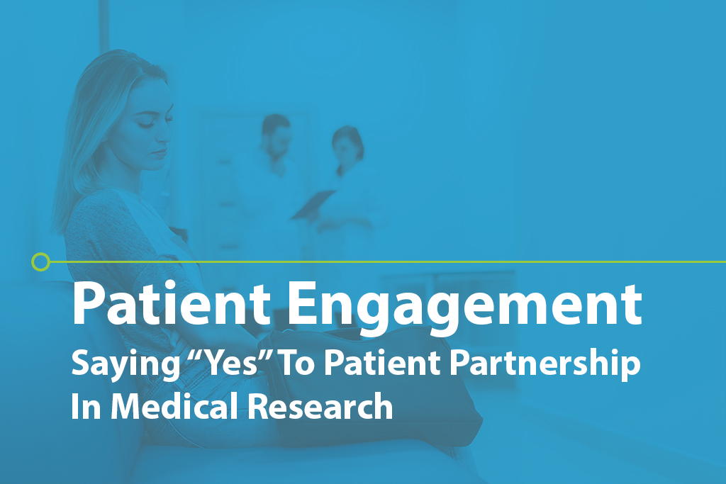 "Patient Engagement: Saying ""YES"" to Patient Partnership in Medical Research"