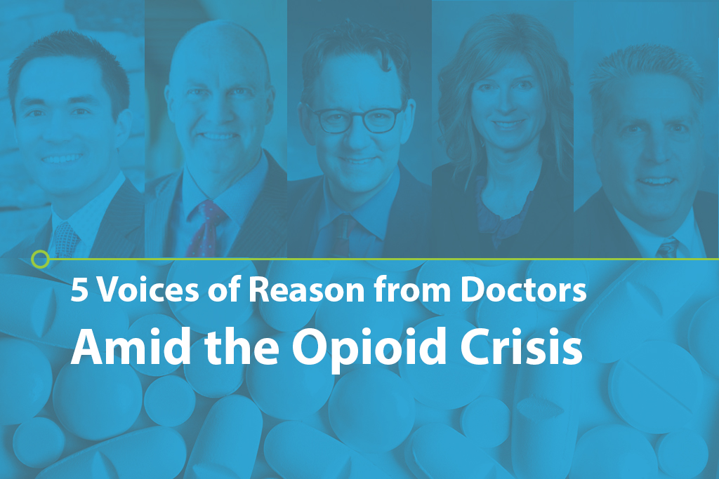 5 Voices of Reason from Doctors Amid the Opioid Crisis