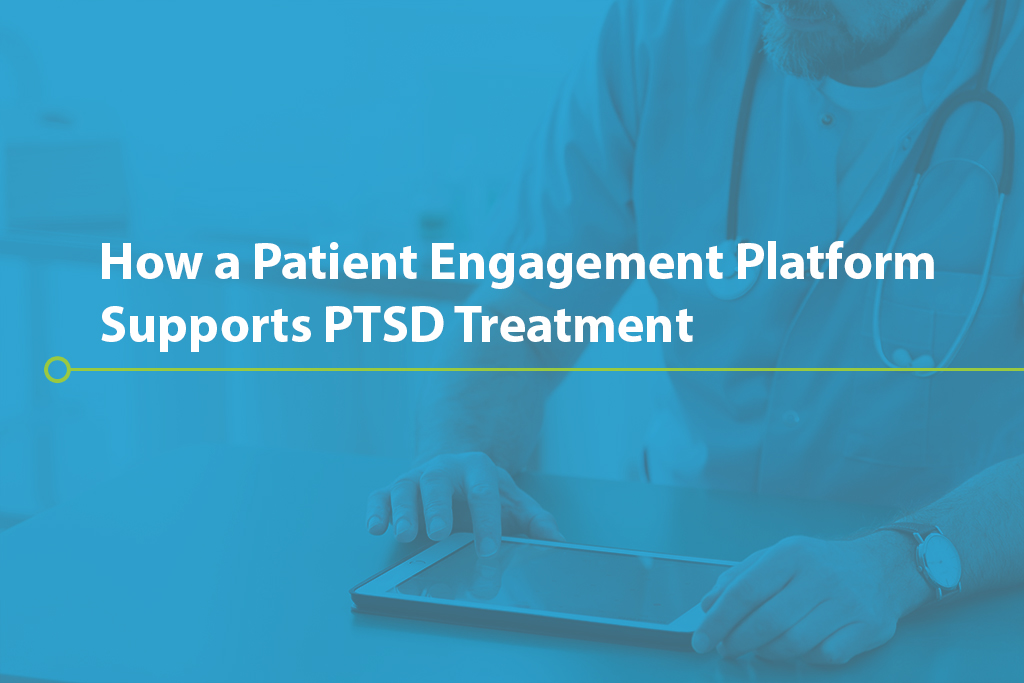 How a Patient Engagement Platform Supports PTSD Treatment
