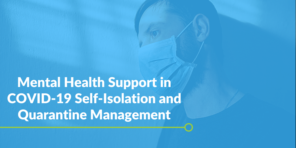 Mental Health Support in COVID-19 Self-Isolation and Quarantine Management