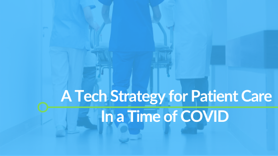 A Tech Strategy for Patient Care in a Time of COVID