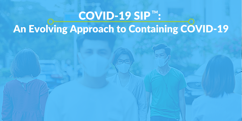 COVID-19 SIP™: An Evolving Approach to Containing COVID-19