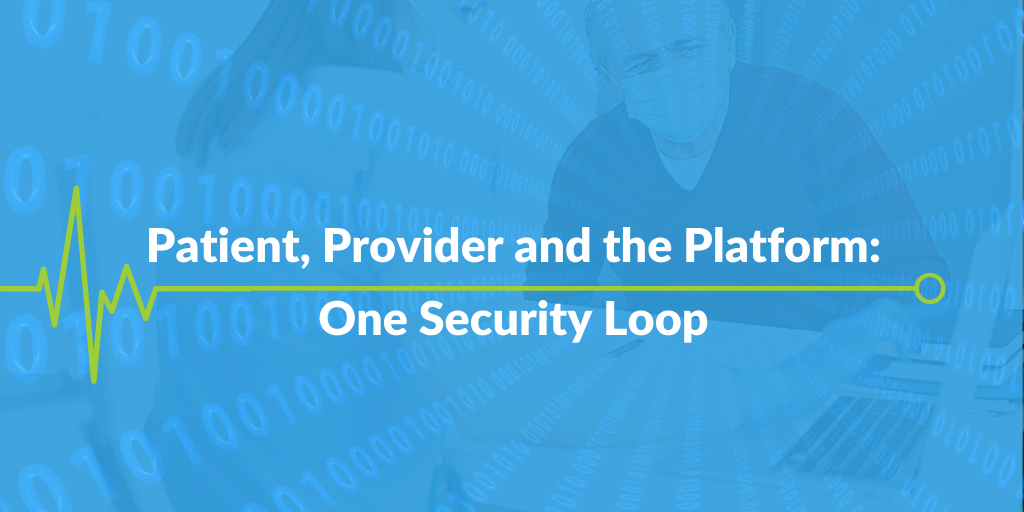 Patient <> Provider <> Platform: One Security Loop